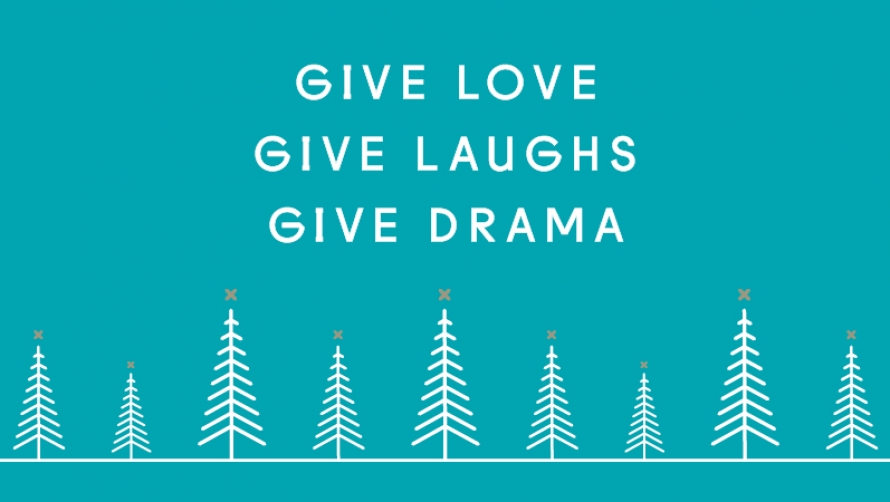 Give love, give laughs, give drama